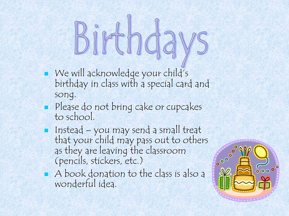 We will acknowledge your child's birthday in class with a special card and song.