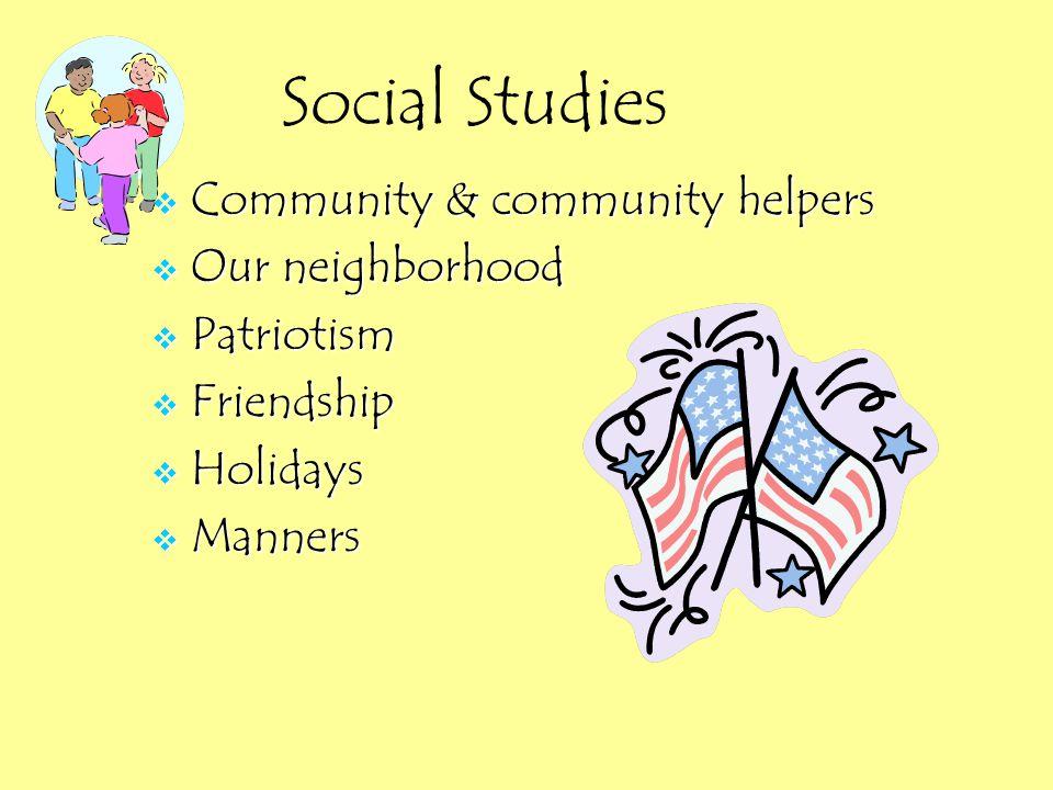  Community & community helpers  Our neighborhood  Patriotism  Friendship  Holidays  Manners Social Studies