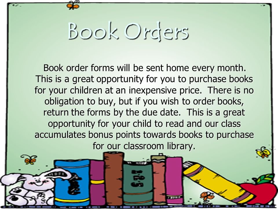 Book Orders Book order forms will be sent home every month.