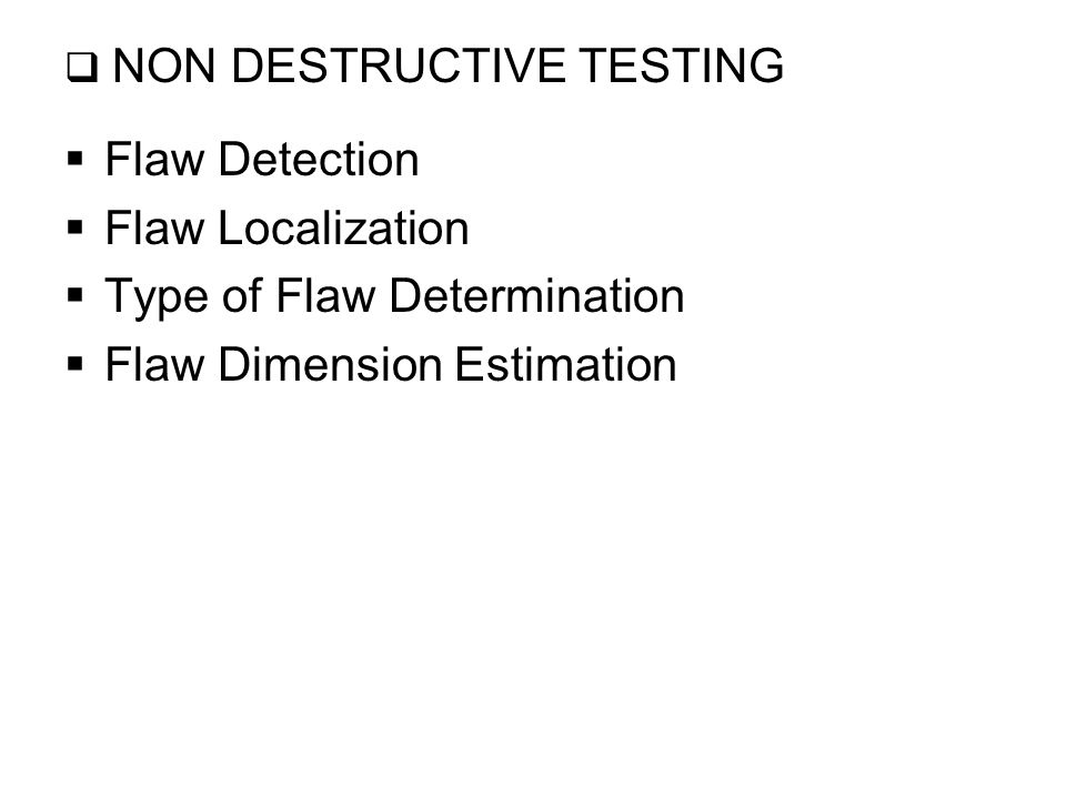  Flaw Detection Face AV=Front wall echo (FWE) Face AR=Back wall echo (BWE) d1d1 =Dimension of first flaw d2d2 =Dimension of second flaw CRT Display