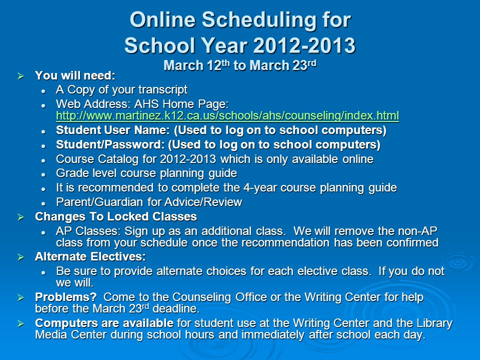 Online Scheduling for School Year 2012-2013 March 12 th to March 23 rd  You will need: A Copy of your transcript A Copy of your transcript Web Addres