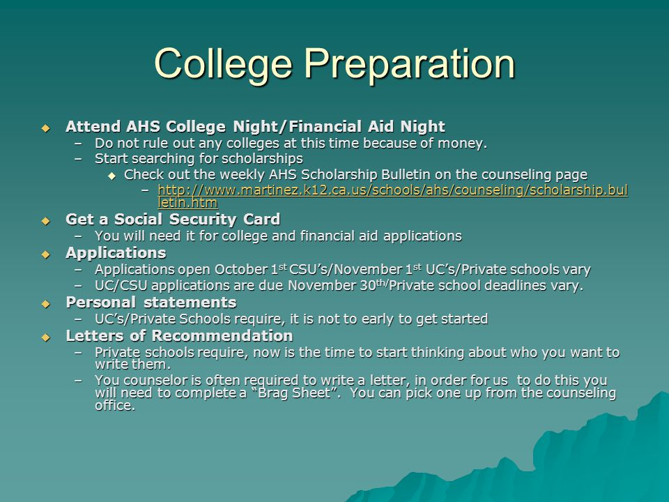 College Preparation  Attend AHS College Night/Financial Aid Night –Do not rule out any colleges at this time because of money. –Start searching for s