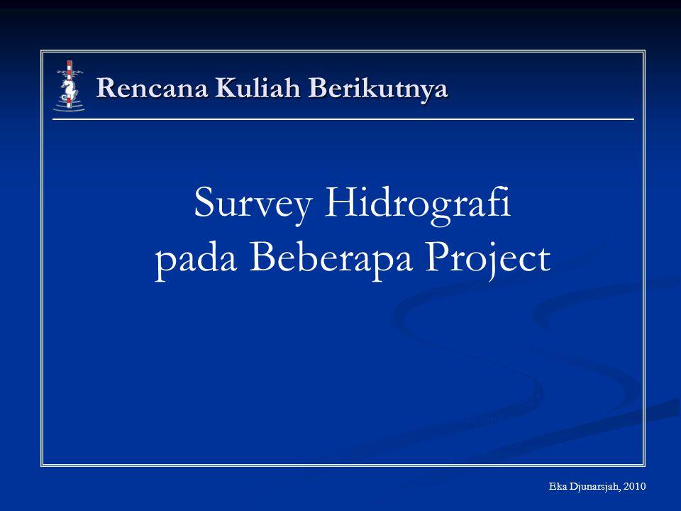 Eka Djunarsjah, 2010 Rencana Kuliah Berikutnya VELEPORT Model 740 - Pressure type sensor Survey Hidrografi pada Beberapa Project
