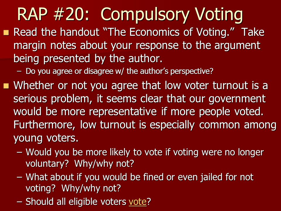 RAP #20: Compulsory Voting Read the handout The Economics of Voting. Take margin notes about your response to the argument being presented by the author.