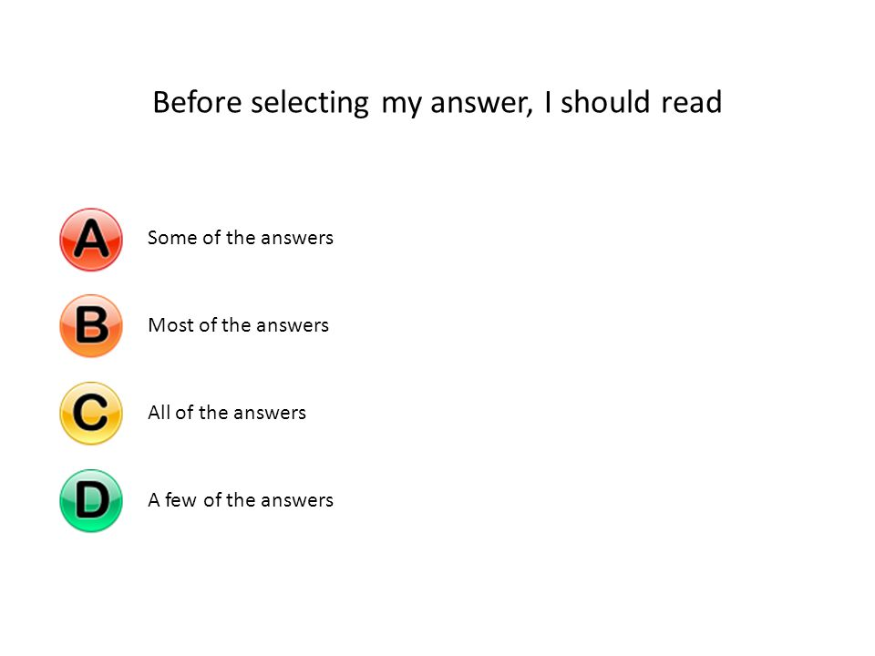 Before selecting my answer, I should read Some of the answersMost of the answersAll of the answersA few of the answers