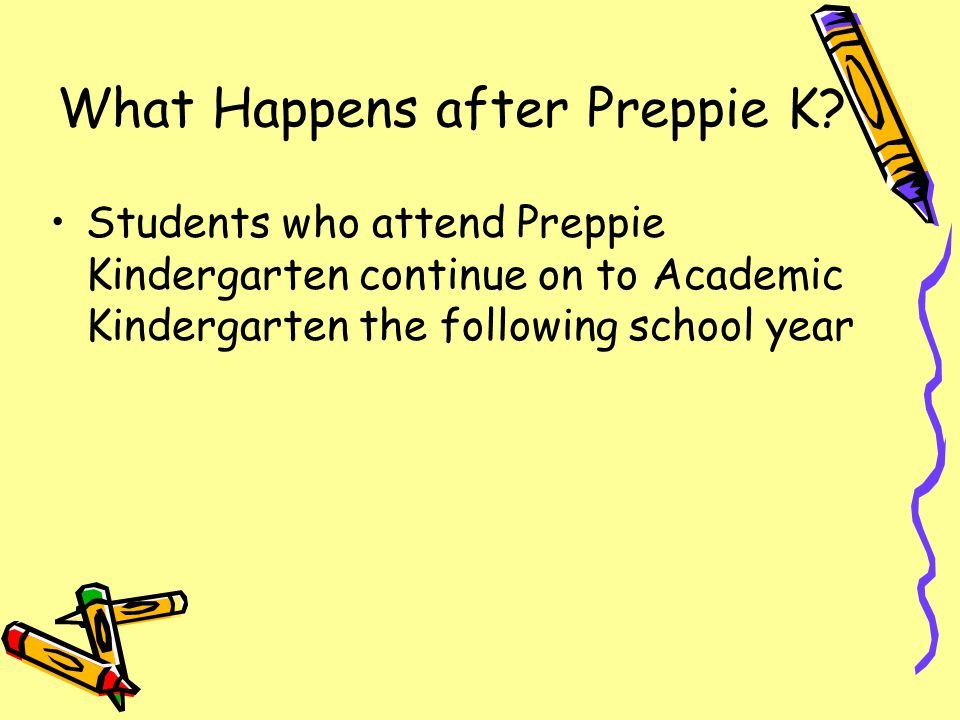 Benefits of Preppie K… Builds confidence Develops small motor skills needed for writing Fosters large muscle skills needed for balance Enhances student skills such as sitting, listening, and following directions