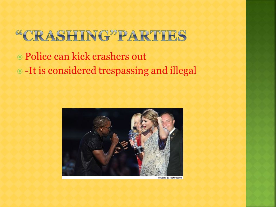 Police can kick crashers out  -It is considered trespassing and illegal