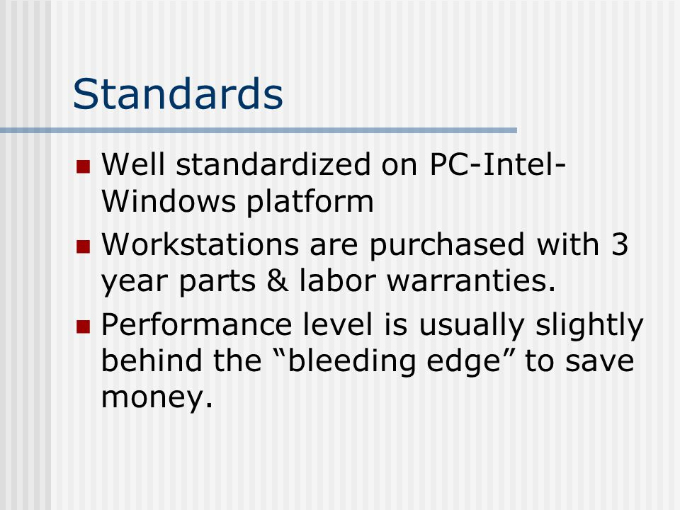 Standards Well standardized on PC-Intel- Windows platform Workstations are purchased with 3 year parts & labor warranties.