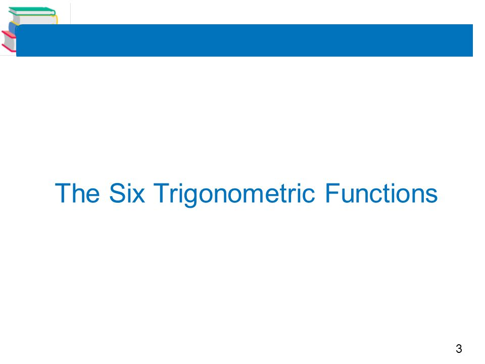 3 The Six Trigonometric Functions