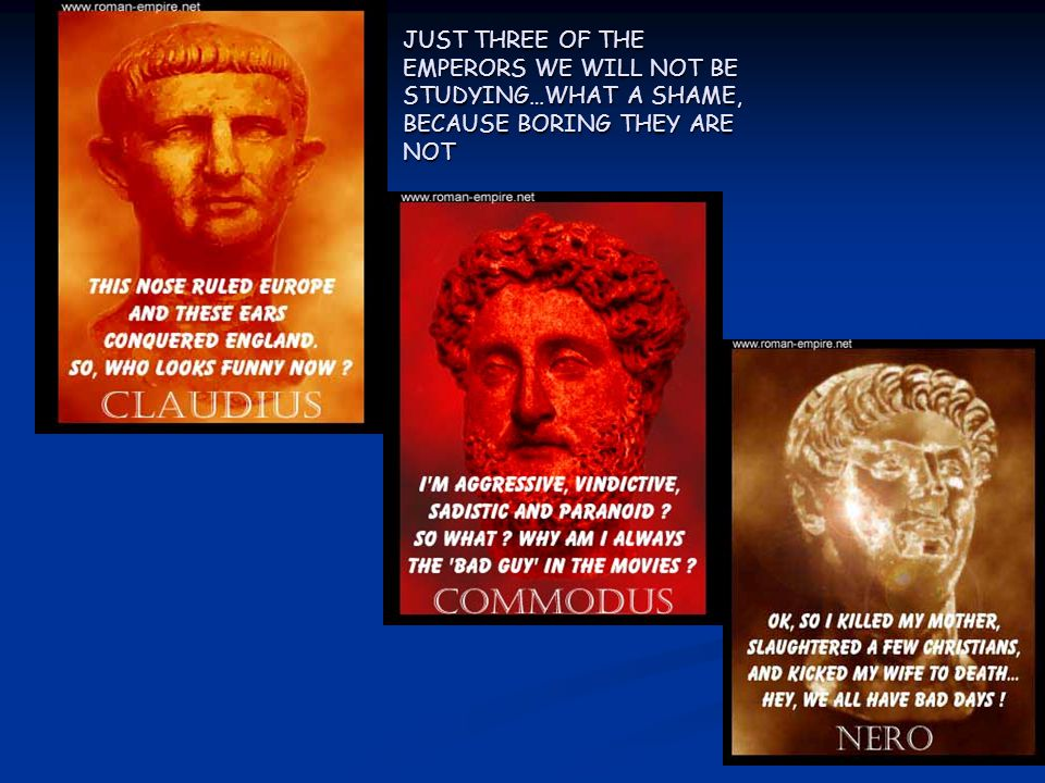 JUST THREE OF THE EMPERORS WE WILL NOT BE STUDYING…WHAT A SHAME, BECAUSE BORING THEY ARE NOT