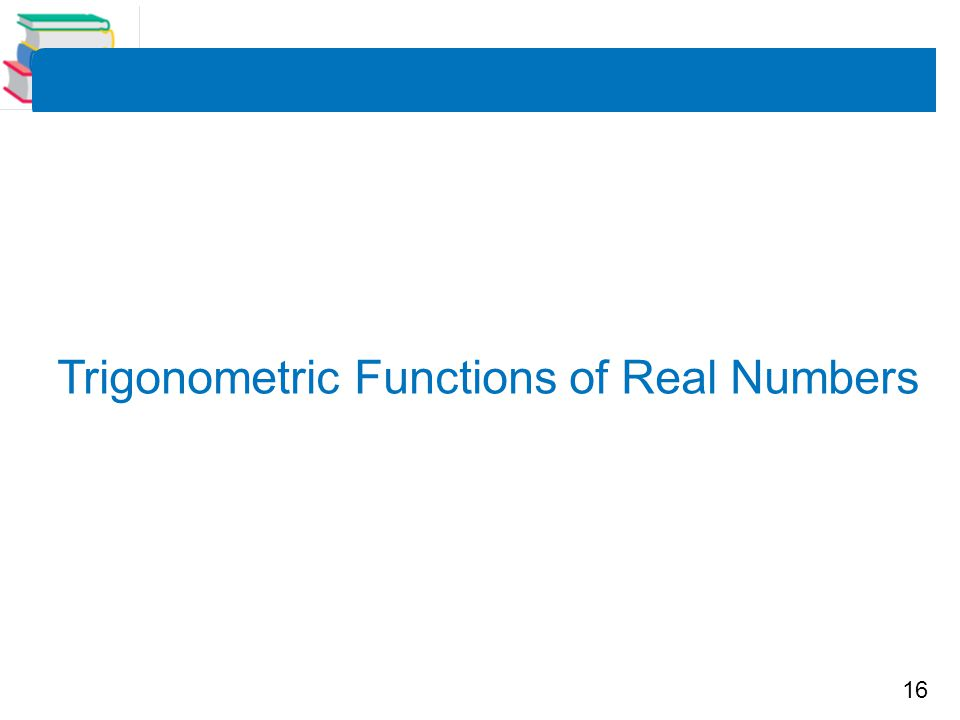 16 Trigonometric Functions of Real Numbers