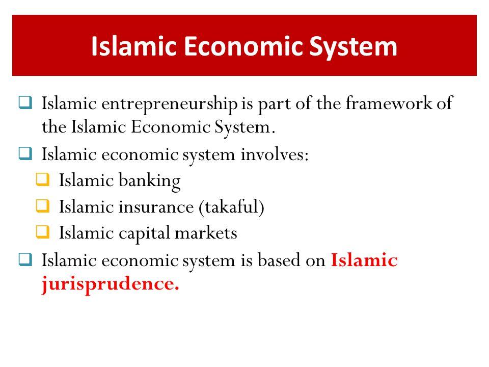 Islamic Economic System  Islamic entrepreneurship is part of the framework of the Islamic Economic System.  Islamic economic system involves:  Isla