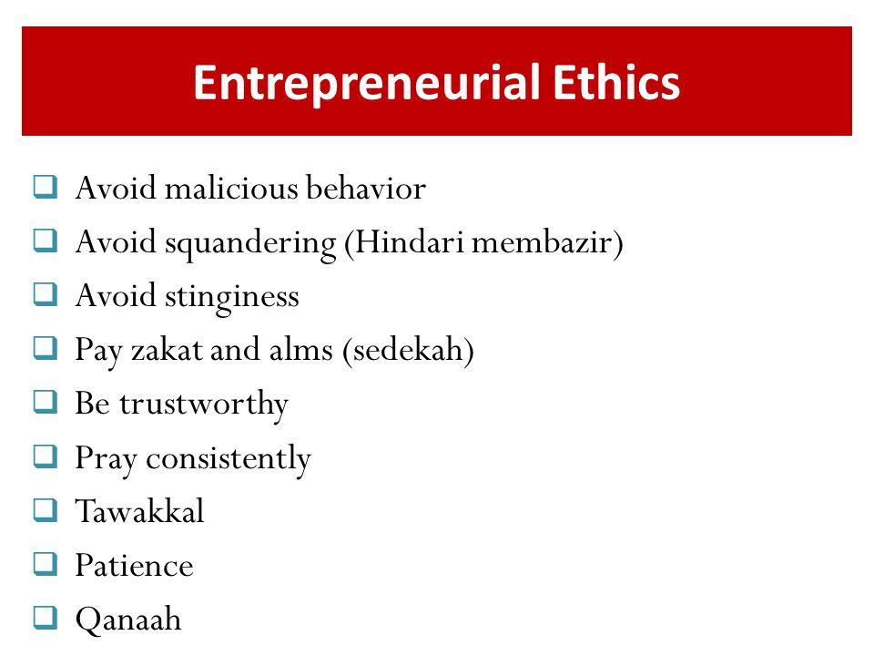 Entrepreneurial Ethics  Avoid malicious behavior  Avoid squandering (Hindari membazir)  Avoid stinginess  Pay zakat and alms (sedekah)  Be trustw