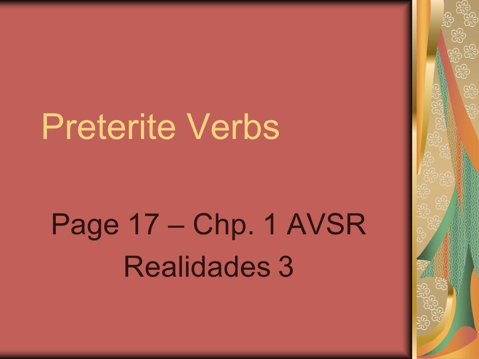 Preterite Verbs Page 17 – Chp. 1 AVSR Realidades 3