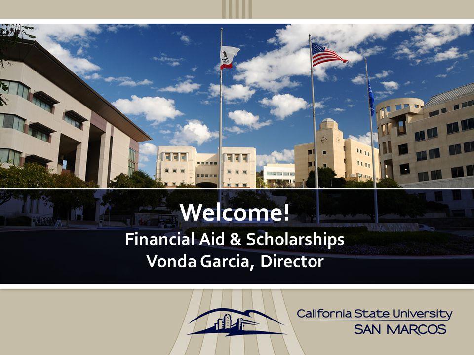 Welcome! Financial Aid & Scholarships Vonda Garcia, Director