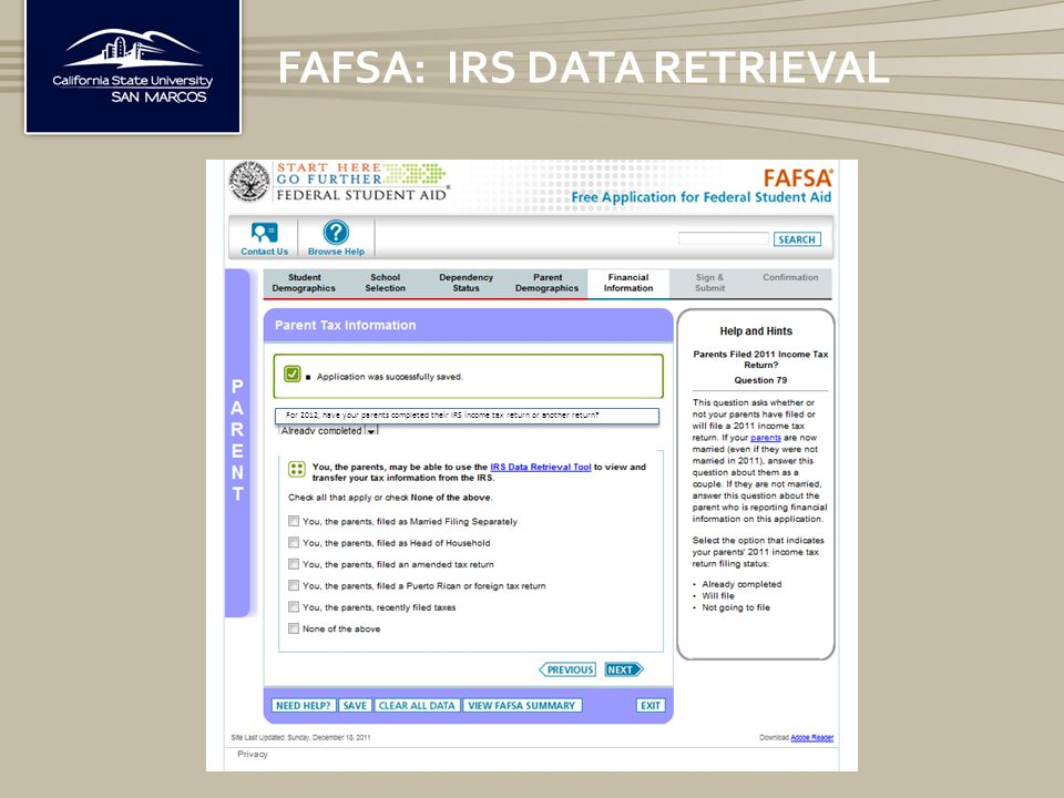 FAFSA: IRS DATA RETRIEVAL For 2012, have your parents completed their IRS income tax return or another return