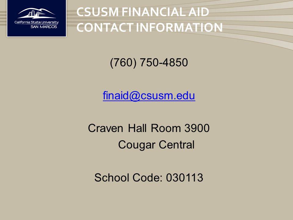 (760) 750-4850 finaid@csusm.edu Craven Hall Room 3900 Cougar Central School Code: 030113 CSUSM FINANCIAL AID CONTACT INFORMATION