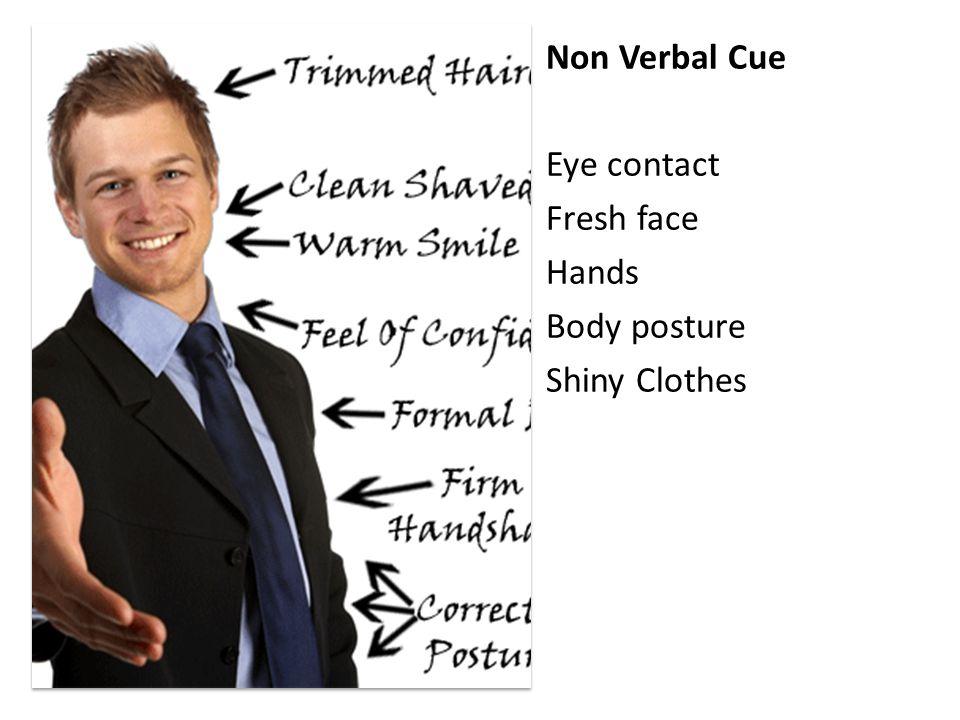 Non Verbal Cue Eye contact Fresh face Hands Body posture Shiny Clothes