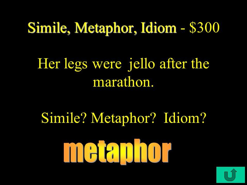 C4-$200 Simile, Metaphor, Idiom. Simile, Metaphor, Idiom.