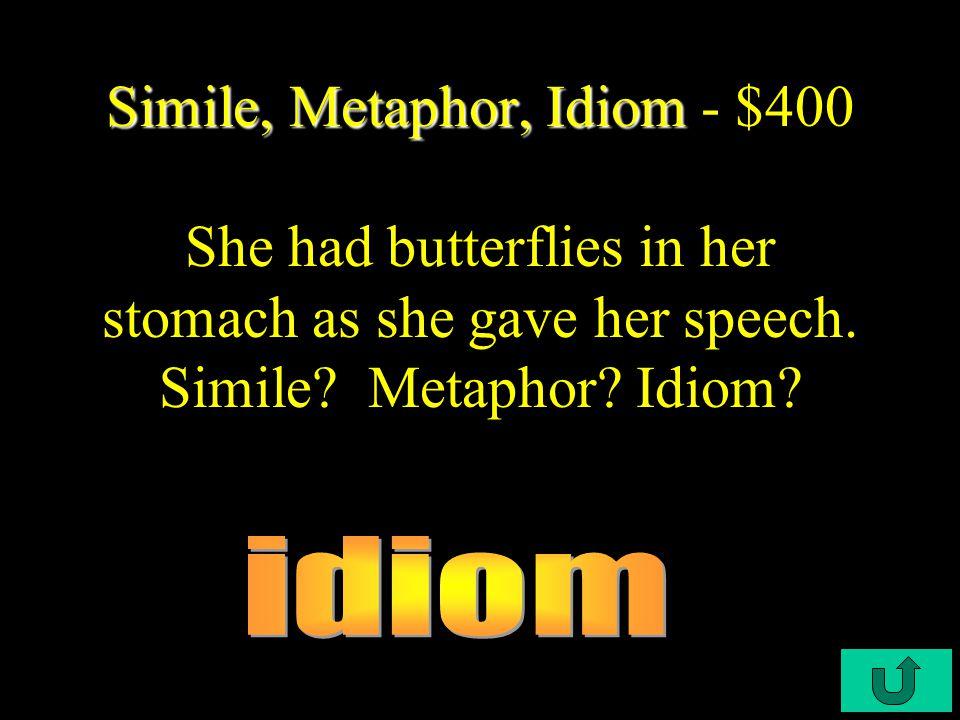 C4-$300 Simile, Metaphor, Idiom Simile, Metaphor, Idiom - $300 Her legs were jello after the marathon.