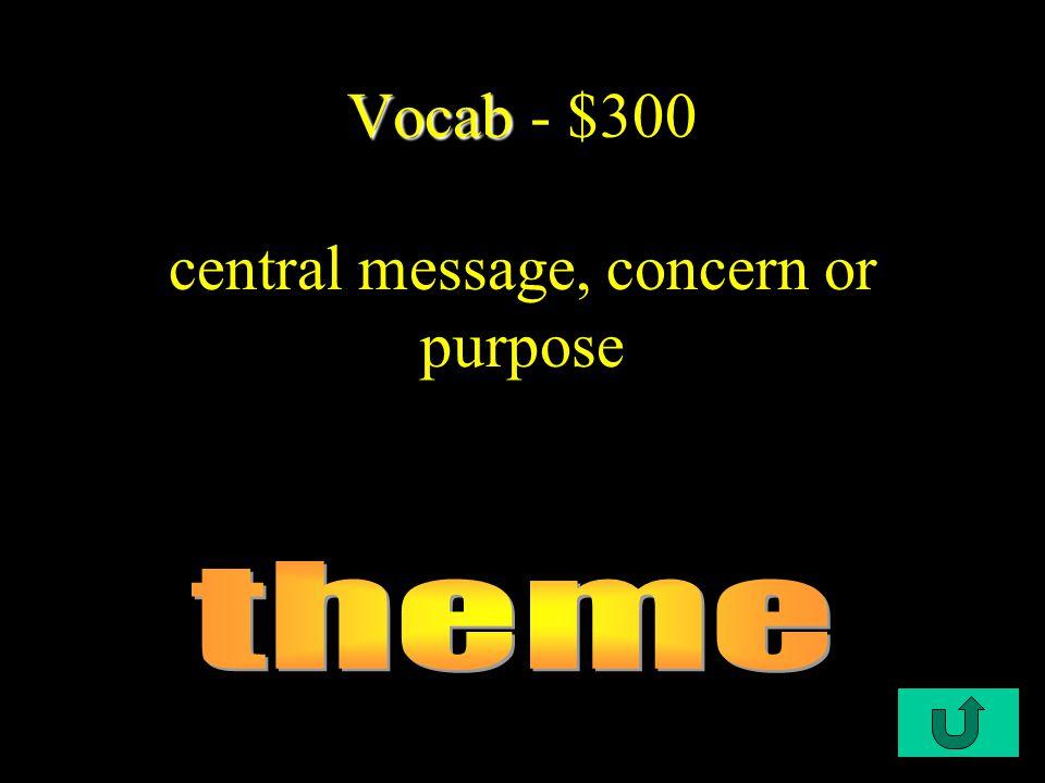 C1-$300 Vocab Vocab - $300 central message, concern or purpose