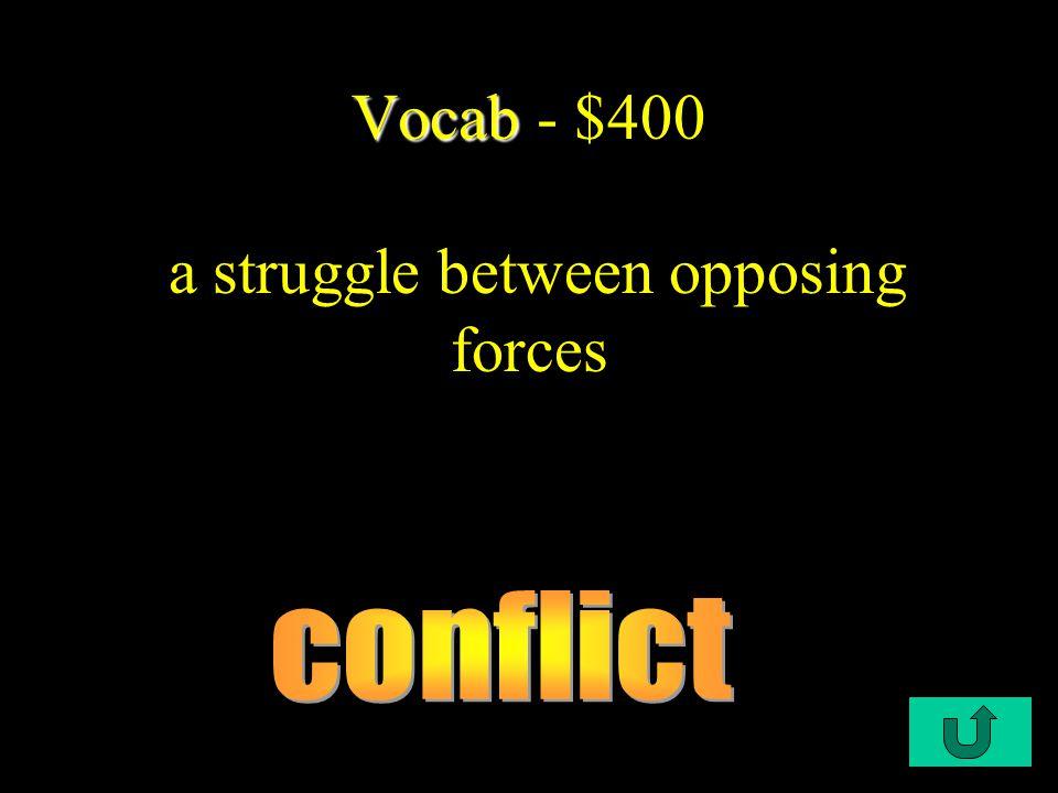 C1-$400 Vocab Vocab - $400 a struggle between opposing forces