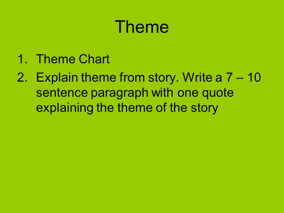 Theme 1.Theme Chart 2.Explain theme from story. Write a 7 – 10 sentence paragraph with one quote explaining the theme of the story