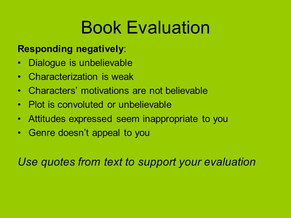 Book Evaluation Responding negatively: Dialogue is unbelievable Characterization is weak Characters' motivations are not believable Plot is convoluted