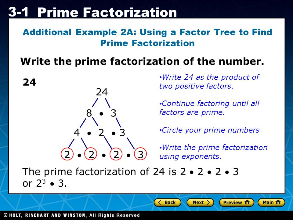 Holt CA Course 1 3-1 Prime Factorization Write the prime factorization of the number. Additional Example 2A: Using a Factor Tree to Find Prime Factori