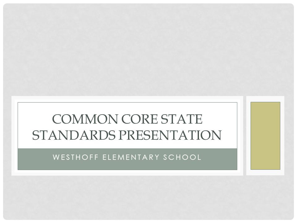 WESTHOFF ELEMENTARY SCHOOL COMMON CORE STATE STANDARDS PRESENTATION