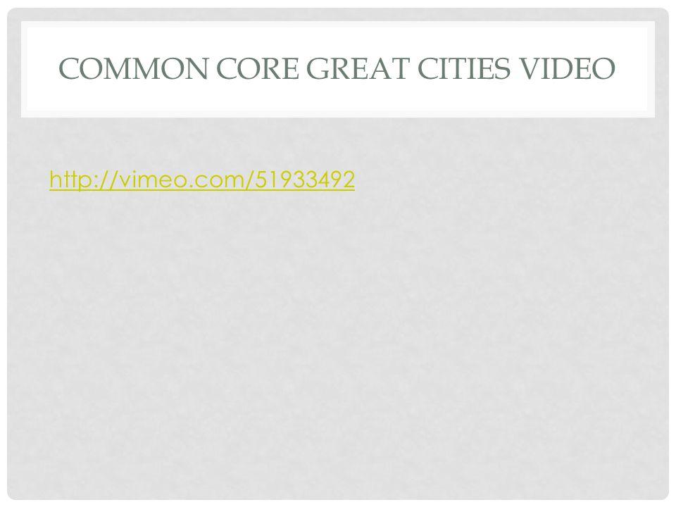 COMMON CORE GREAT CITIES VIDEO http://vimeo.com/51933492