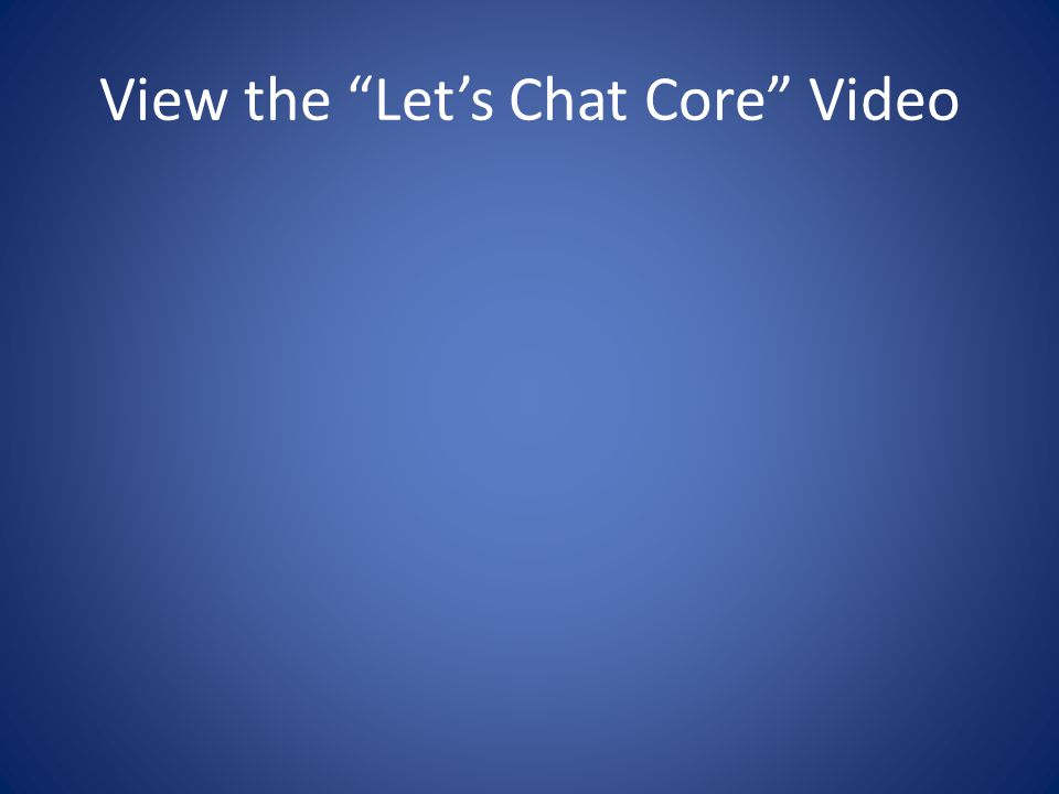 View the Let's Chat Core Video