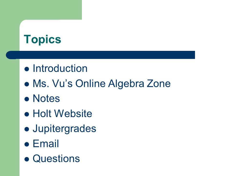Topics Introduction Ms. Vu's Online Algebra Zone Notes Holt Website Jupitergrades Email Questions