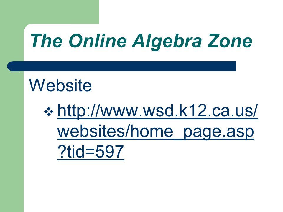The Online Algebra Zone Website  http://www.wsd.k12.ca.us/ websites/home_page.asp tid=597 http://www.wsd.k12.ca.us/ websites/home_page.asp tid=597