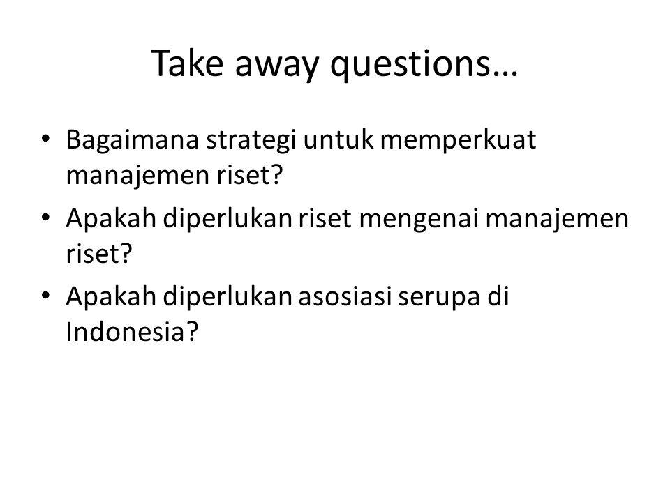 Take away questions… Bagaimana strategi untuk memperkuat manajemen riset.