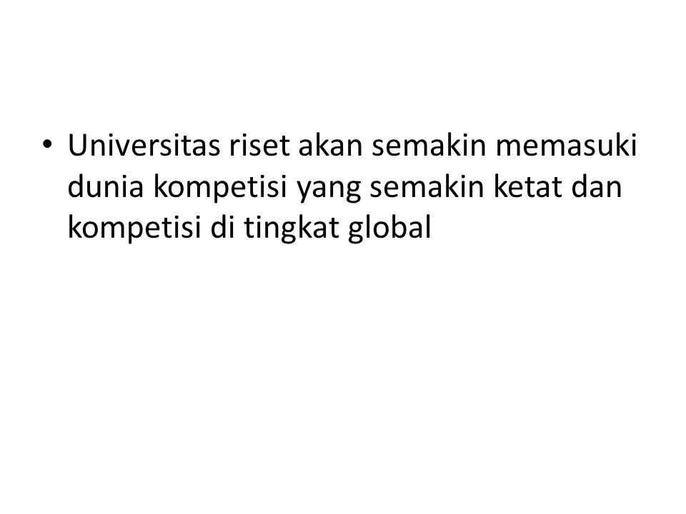 Universitas riset akan semakin memasuki dunia kompetisi yang semakin ketat dan kompetisi di tingkat global