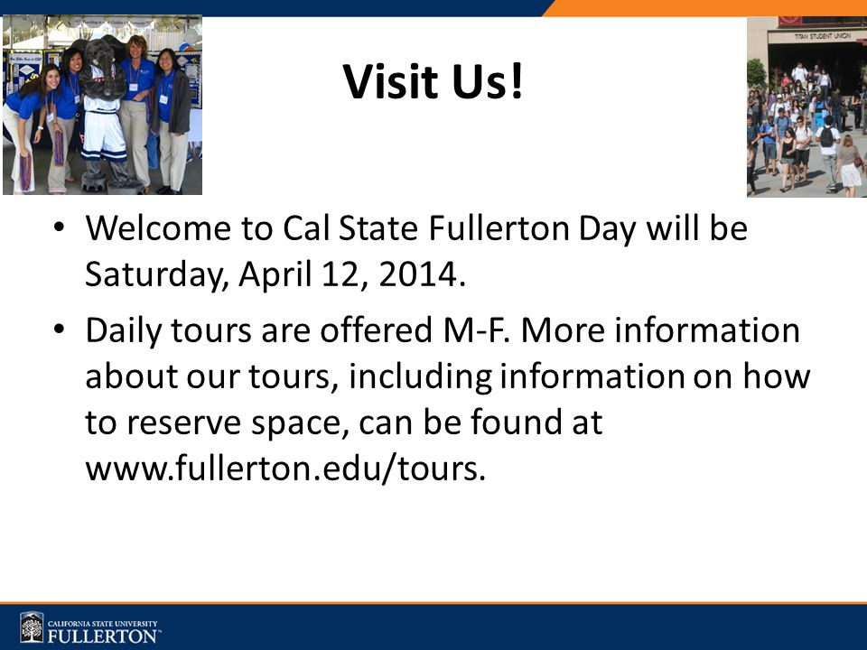 Visit Us.Welcome to Cal State Fullerton Day will be Saturday, April 12, 2014.