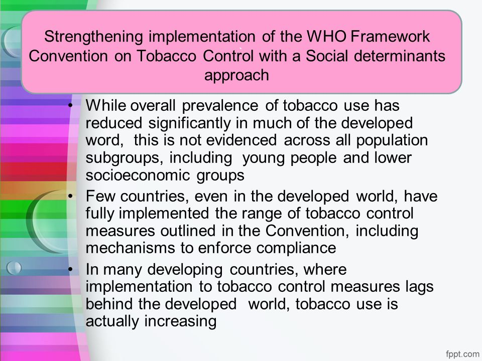 ` Strengthening implementation of the WHO Framework Convention on Tobacco Control with a Social determinants approach While overall prevalence of toba