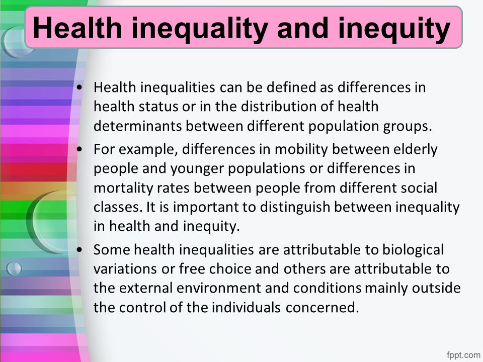 Health inequality and inequity Health inequalities can be defined as differences in health status or in the distribution of health determinants betwee