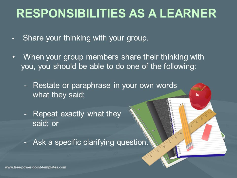 RESPONSIBILITIES AS A LEARNER Share your thinking with your group.