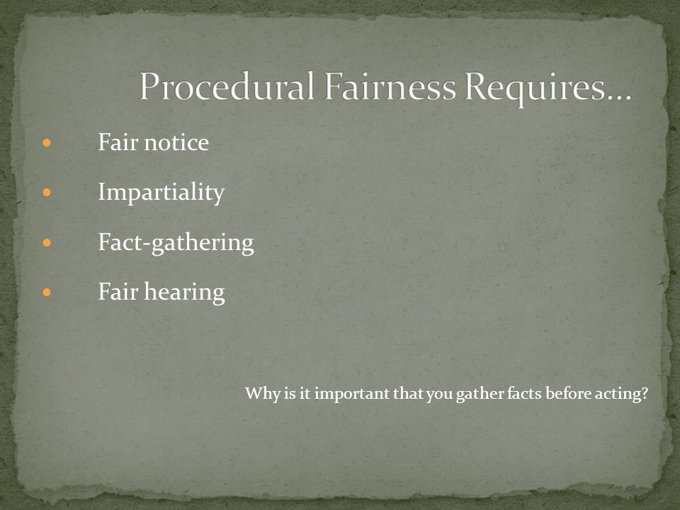 Fair notice Impartiality Fact-gathering Fair hearing Why is it important that you gather facts before acting?