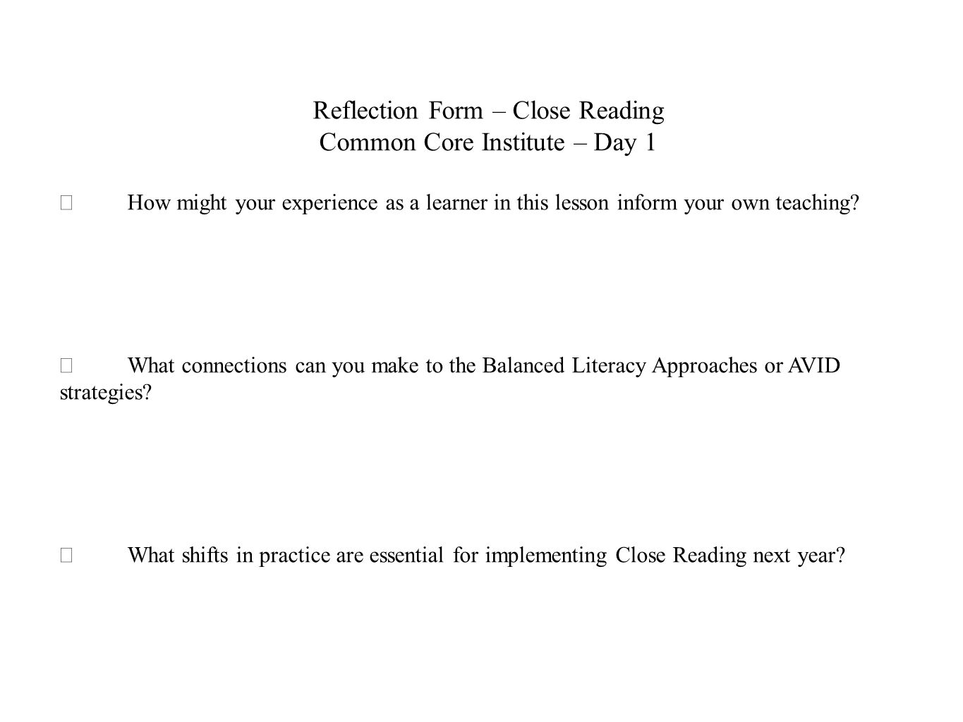 Reflection Form – Close Reading Common Core Institute – Day 1  How might your experience as a learner in this lesson inform your own teaching?  What