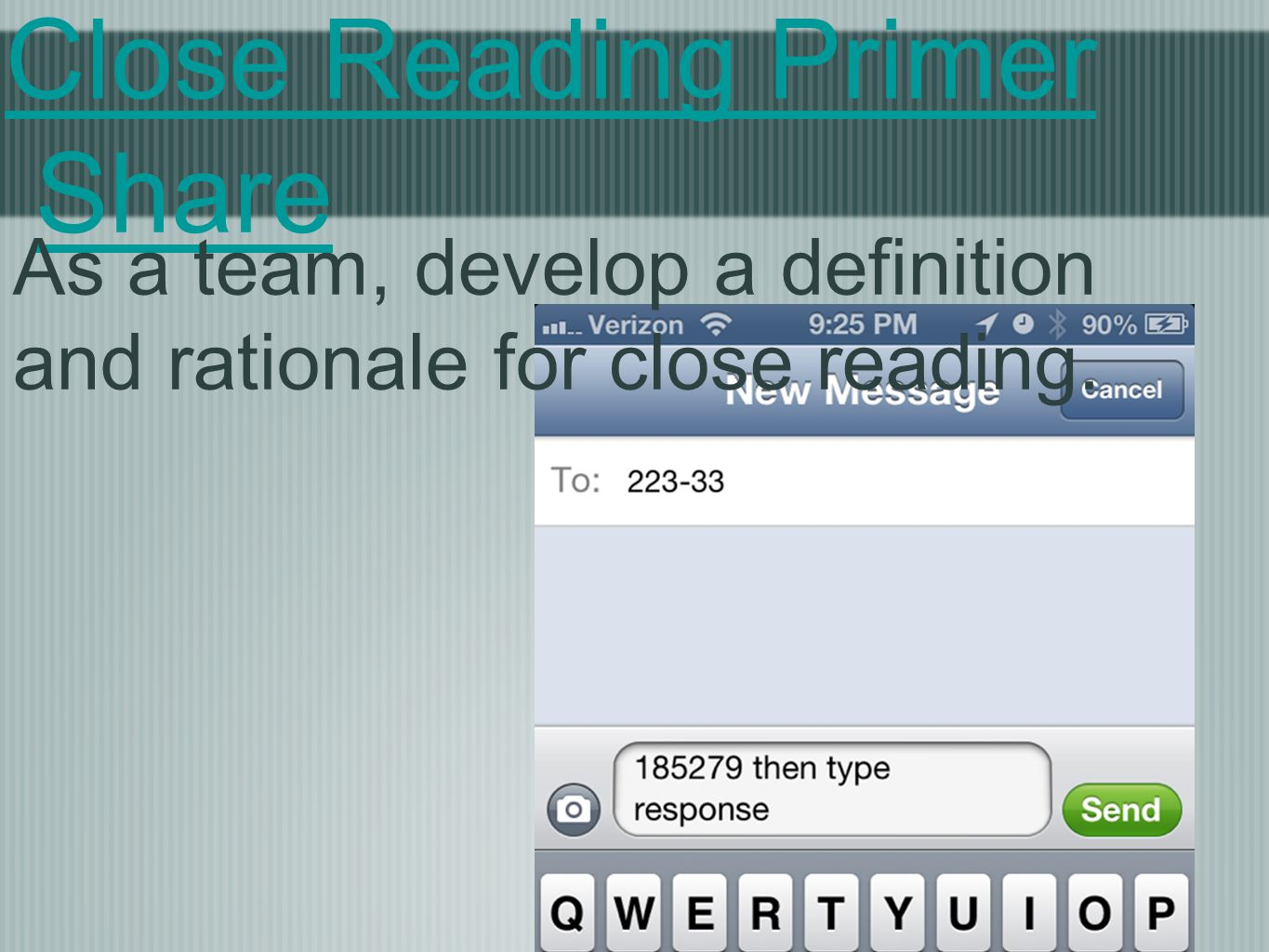 Close Reading Primer Share As a team, develop a definition and rationale for close reading.