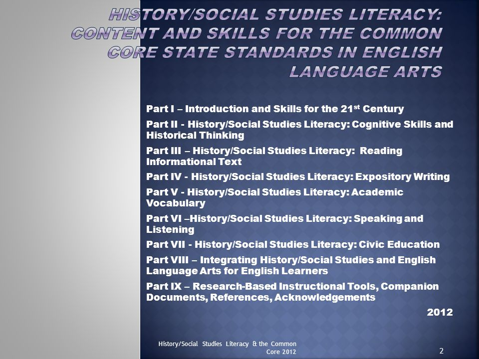 Part I – Introduction and Skills for the 21 st Century Part II - History/Social Studies Literacy: Cognitive Skills and Historical Thinking Part III –
