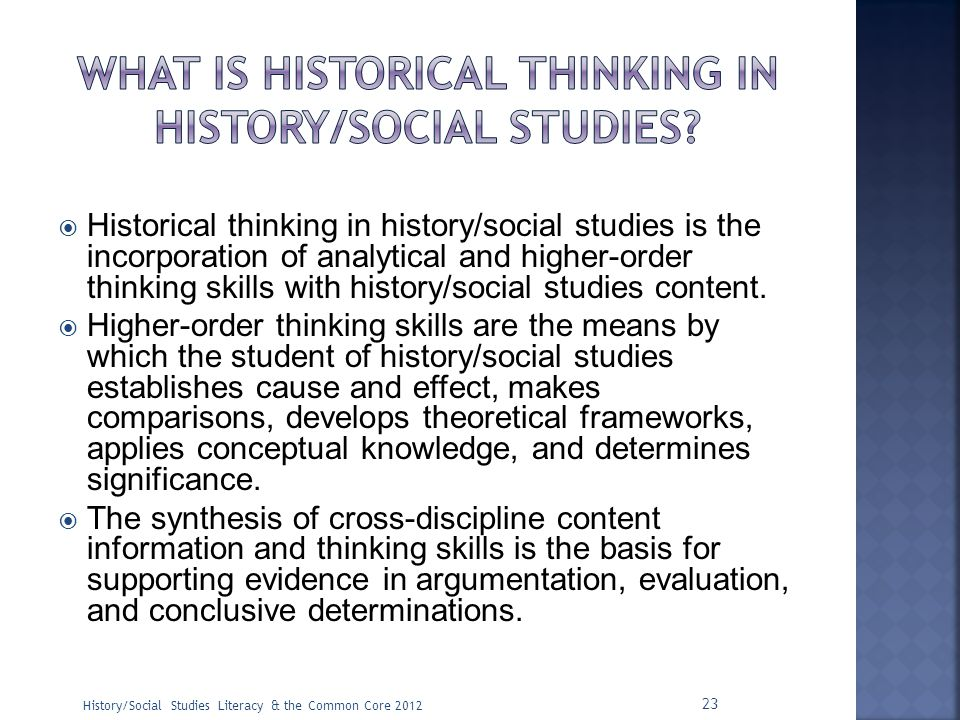  Historical thinking in history/social studies is the incorporation of analytical and higher-order thinking skills with history/social studies conten