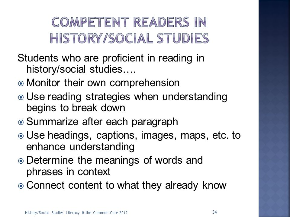 Students who are proficient in reading in history/social studies….  Monitor their own comprehension  Use reading strategies when understanding begin
