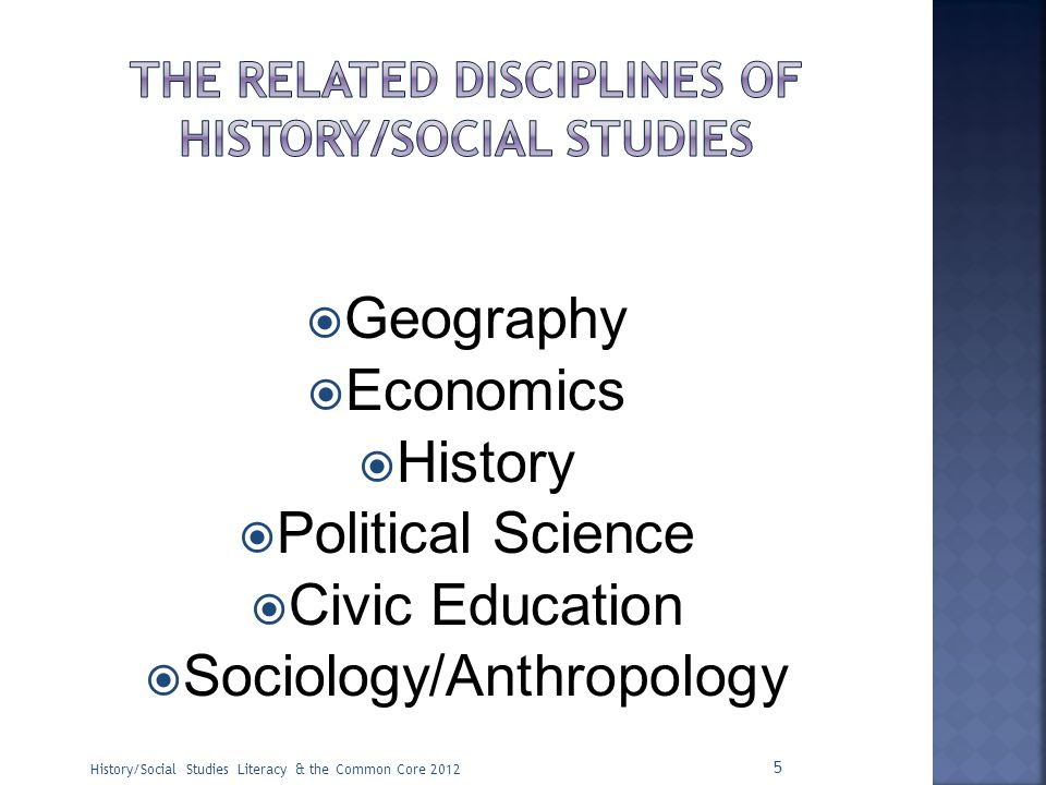  Geography  Economics  History  Political Science  Civic Education  Sociology/Anthropology 5 History/Social Studies Literacy & the Common Core 2