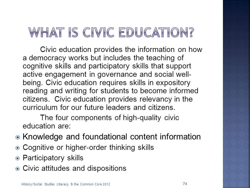 Civic education provides the information on how a democracy works but includes the teaching of cognitive skills and participatory skills that support