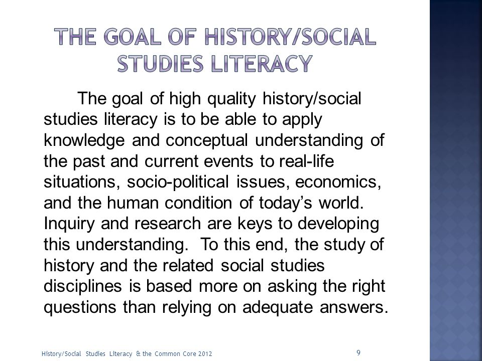 The goal of high quality history/social studies literacy is to be able to apply knowledge and conceptual understanding of the past and current events