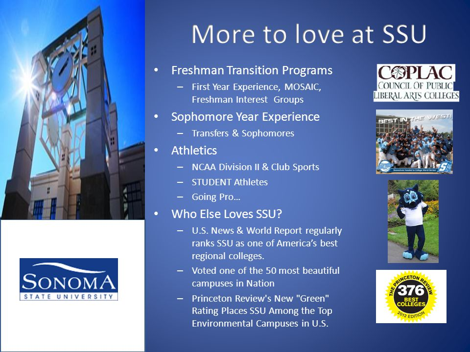 Freshman Transition Programs – First Year Experience, MOSAIC, Freshman Interest Groups Sophomore Year Experience – Transfers & Sophomores Athletics – NCAA Division II & Club Sports – STUDENT Athletes – Going Pro… Who Else Loves SSU.